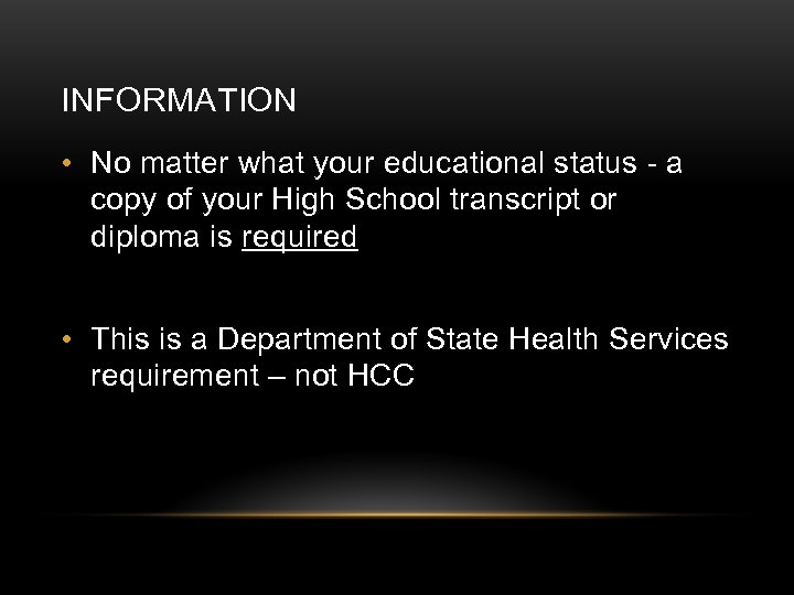 INFORMATION • No matter what your educational status - a copy of your High