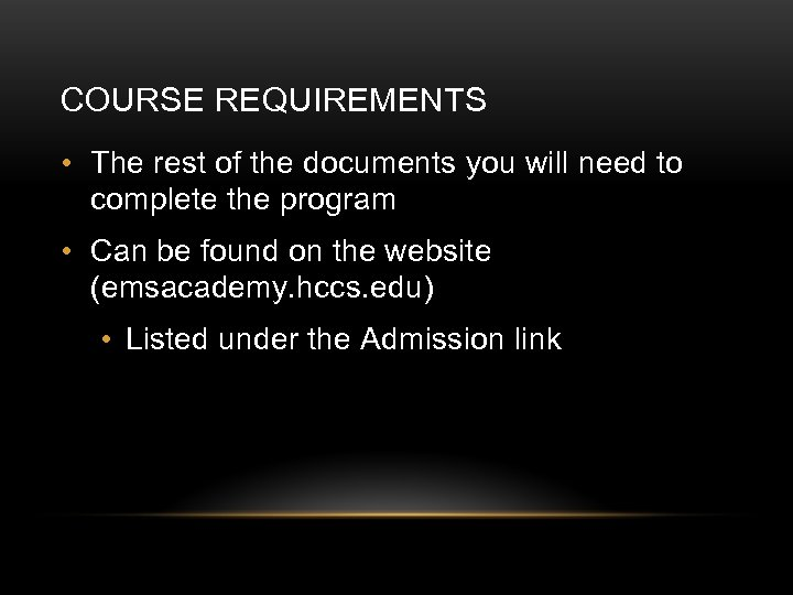 COURSE REQUIREMENTS • The rest of the documents you will need to complete the