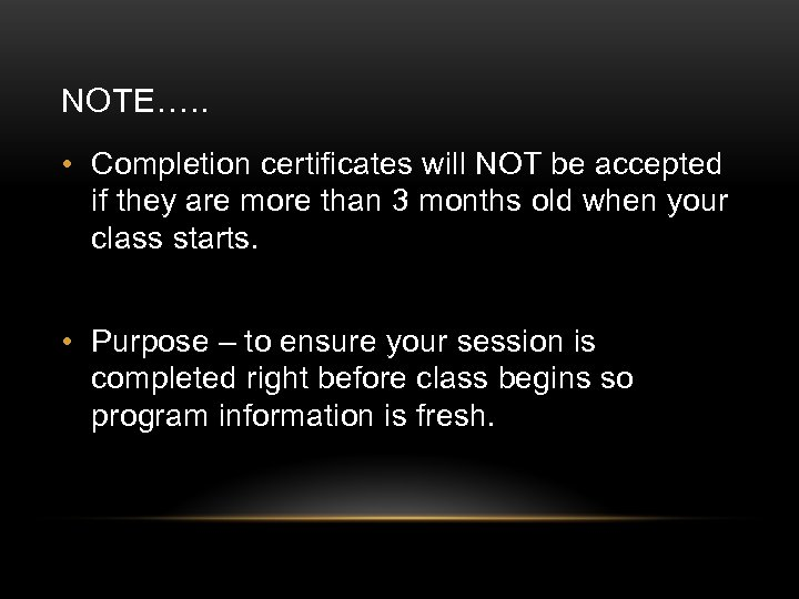 NOTE…. . • Completion certificates will NOT be accepted if they are more than