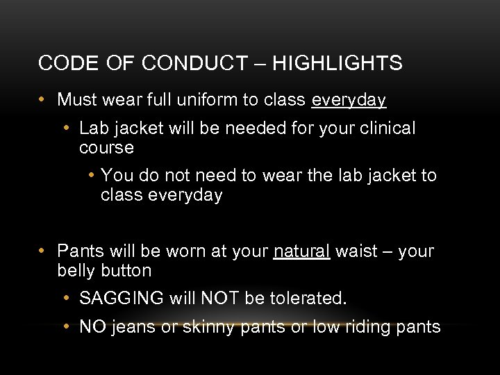 CODE OF CONDUCT – HIGHLIGHTS • Must wear full uniform to class everyday •