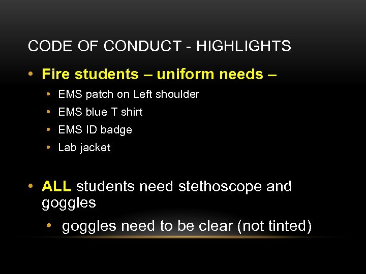 CODE OF CONDUCT - HIGHLIGHTS • Fire students – uniform needs – • EMS