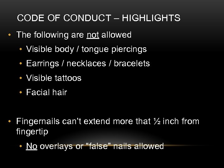 CODE OF CONDUCT – HIGHLIGHTS • The following are not allowed • Visible body