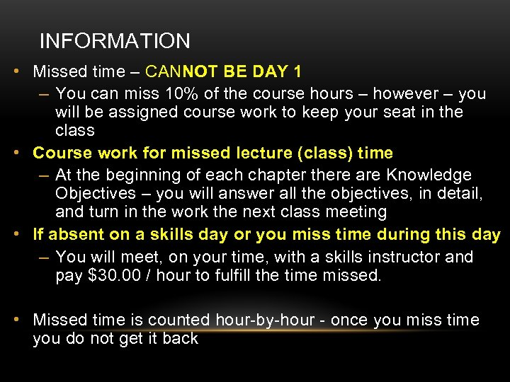 INFORMATION • Missed time – CANNOT BE DAY 1 – You can miss 10%