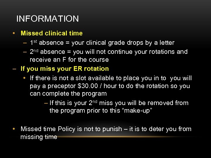 INFORMATION • Missed clinical time – 1 st absence = your clinical grade drops
