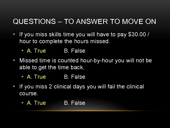 QUESTIONS – TO ANSWER TO MOVE ON • If you miss skills time you