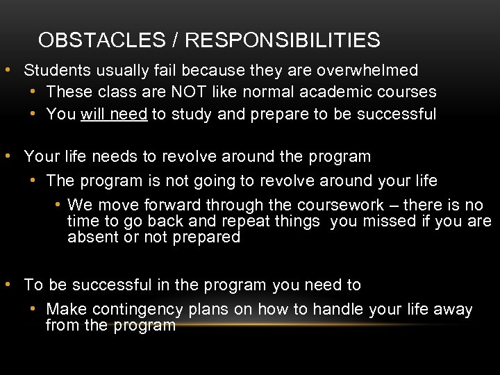 OBSTACLES / RESPONSIBILITIES • Students usually fail because they are overwhelmed • These class