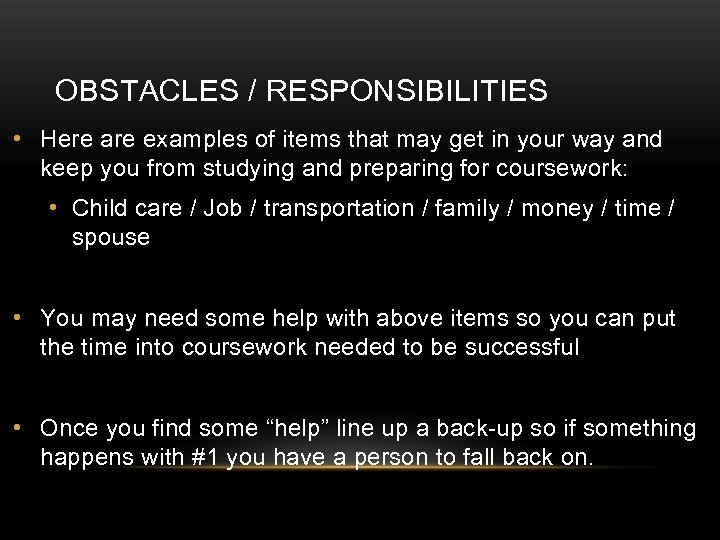 OBSTACLES / RESPONSIBILITIES • Here are examples of items that may get in your