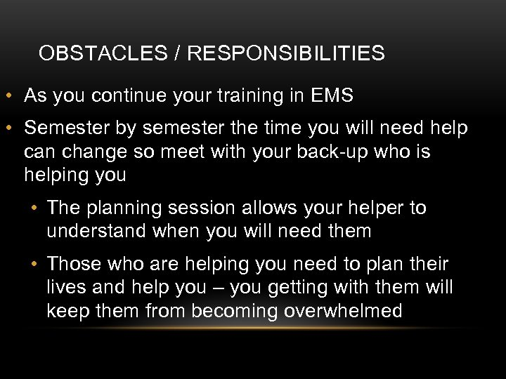OBSTACLES / RESPONSIBILITIES • As you continue your training in EMS • Semester by