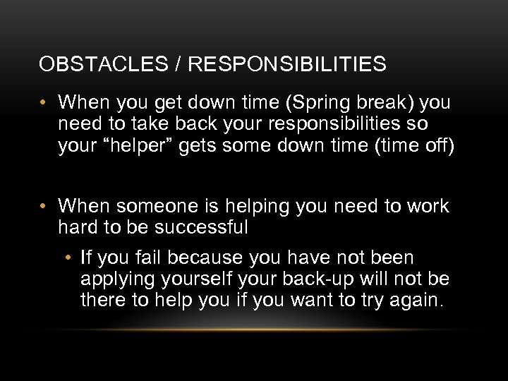 OBSTACLES / RESPONSIBILITIES • When you get down time (Spring break) you need to