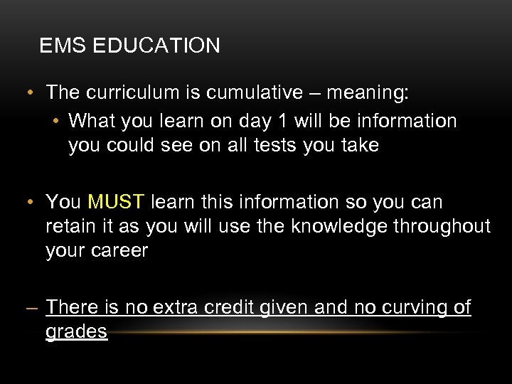 EMS EDUCATION • The curriculum is cumulative – meaning: • What you learn on
