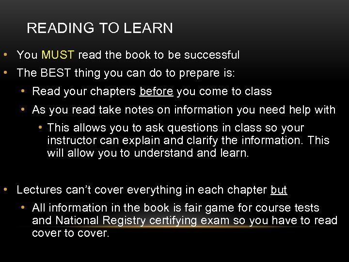 READING TO LEARN • You MUST read the book to be successful • The