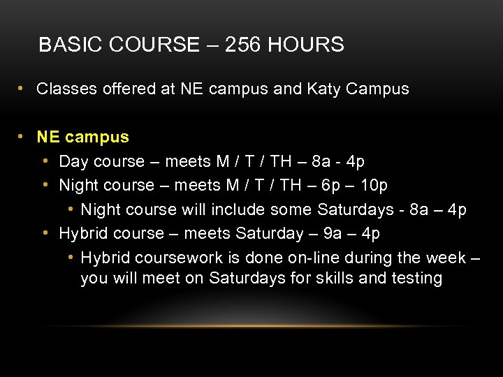 BASIC COURSE – 256 HOURS • Classes offered at NE campus and Katy Campus