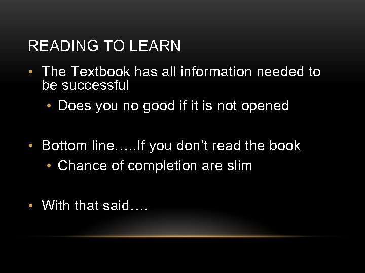 READING TO LEARN • The Textbook has all information needed to be successful •