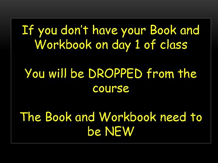 If you don't have your Book and Workbook on day 1 of class You