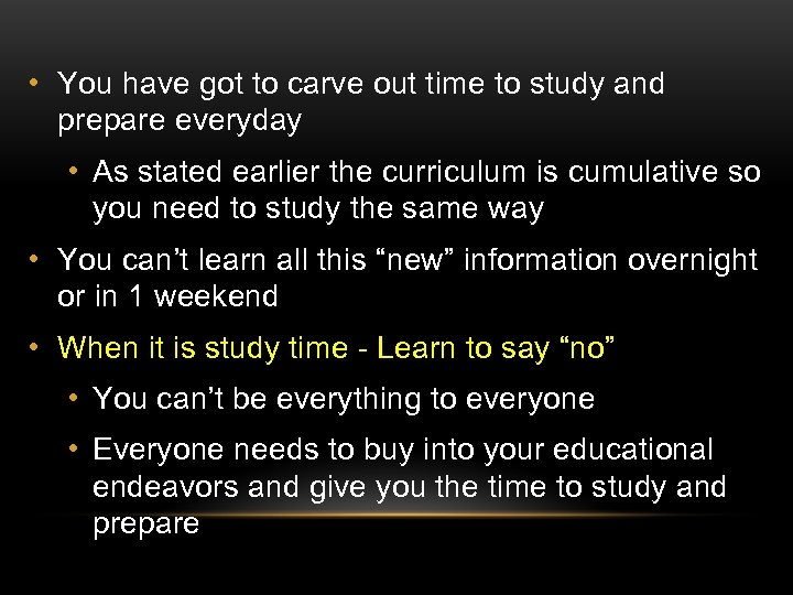 • You have got to carve out time to study and prepare everyday
