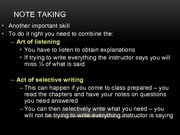 NOTE TAKING • Another important skill • To do it right you need to