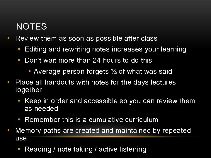 NOTES • Review them as soon as possible after class • Editing and rewriting