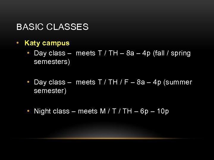 BASIC CLASSES • Katy campus • Day class – meets T / TH –