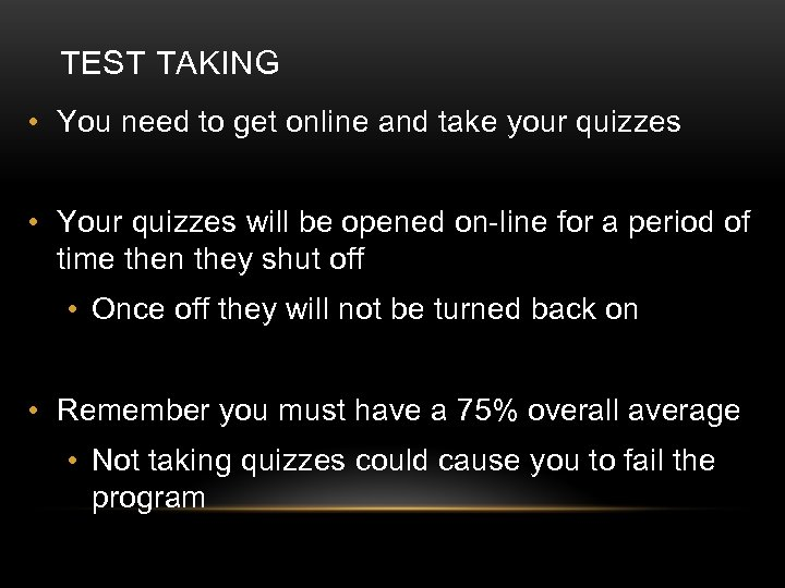 TEST TAKING • You need to get online and take your quizzes • Your