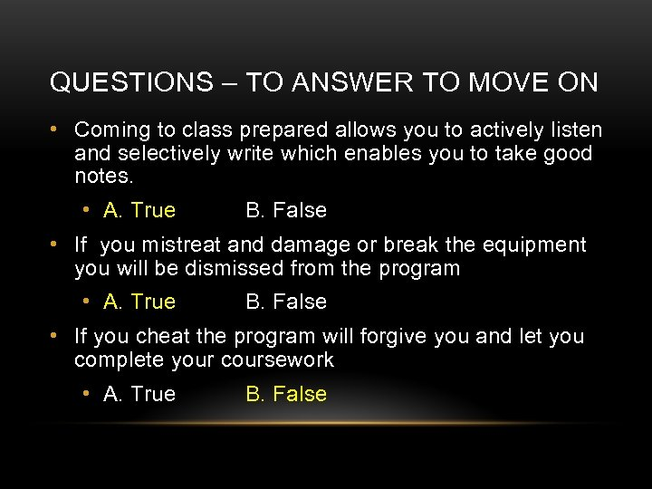 QUESTIONS – TO ANSWER TO MOVE ON • Coming to class prepared allows you
