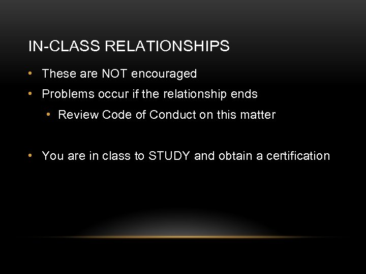 IN-CLASS RELATIONSHIPS • These are NOT encouraged • Problems occur if the relationship ends
