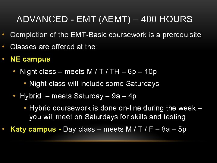 ADVANCED - EMT (AEMT) – 400 HOURS • Completion of the EMT-Basic coursework is