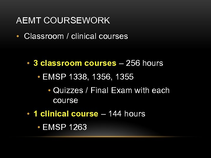 AEMT COURSEWORK • Classroom / clinical courses • 3 classroom courses – 256 hours
