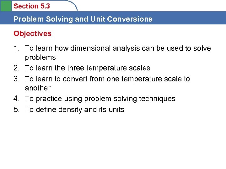 Section 5. 3 Problem Solving and Unit Conversions Objectives 1. To learn how dimensional