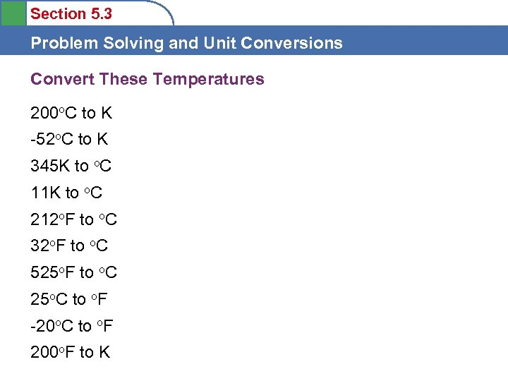 Section 5. 3 Problem Solving and Unit Conversions Convert These Temperatures 200 o. C