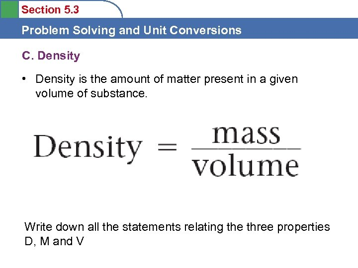 Section 5. 3 Problem Solving and Unit Conversions C. Density • Density is the