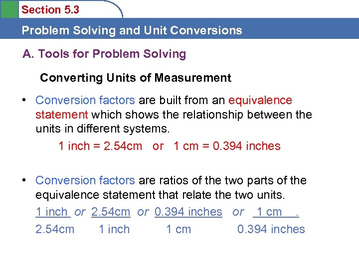 Section 5. 3 Problem Solving and Unit Conversions A. Tools for Problem Solving Converting