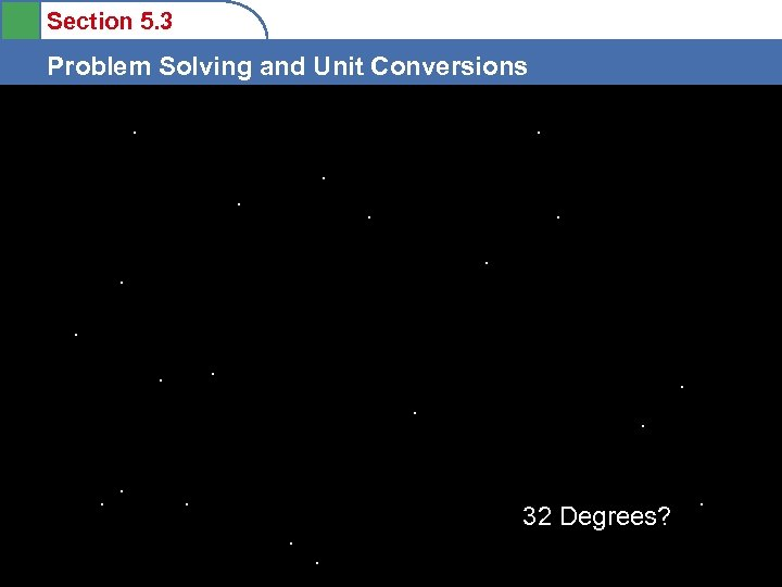 Section 5. 3 Problem Solving and Unit Conversions. . . . 32 Degrees? .