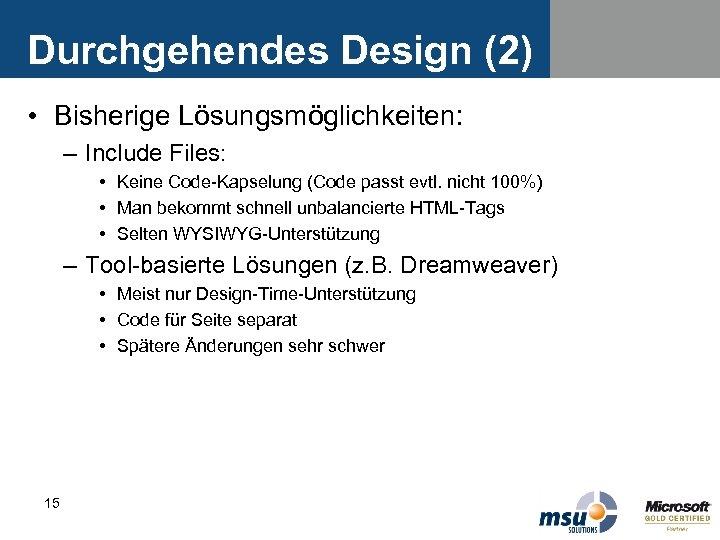 Durchgehendes Design (2) • Bisherige Lösungsmöglichkeiten: – Include Files: • Keine Code-Kapselung (Code passt