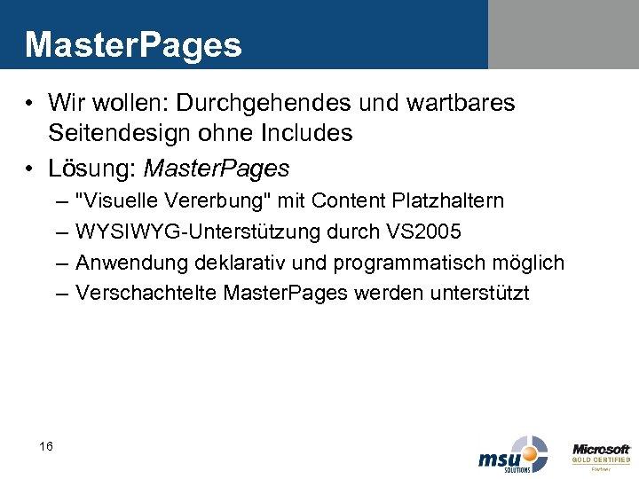 Master. Pages • Wir wollen: Durchgehendes und wartbares Seitendesign ohne Includes • Lösung: Master.