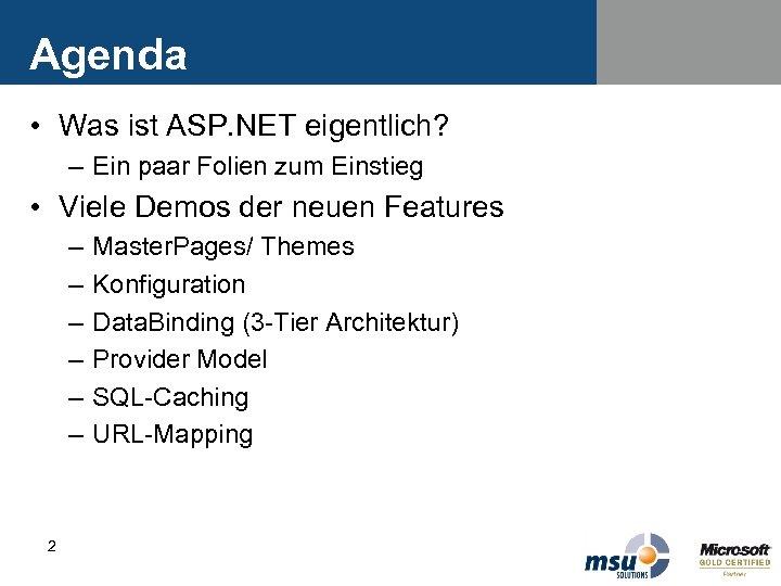 Agenda • Was ist ASP. NET eigentlich? – Ein paar Folien zum Einstieg •