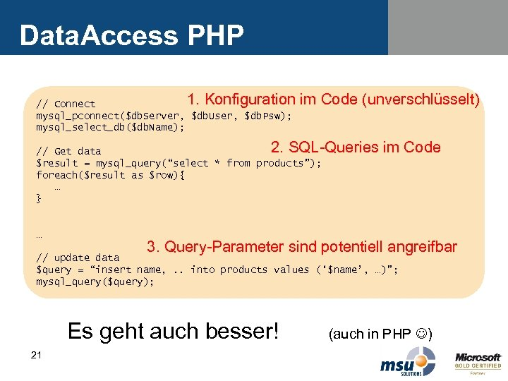 Data. Access PHP 1. Konfiguration // Connect mysql_pconnect($db. Server, $db. User, $db. Psw); mysql_select_db($db.