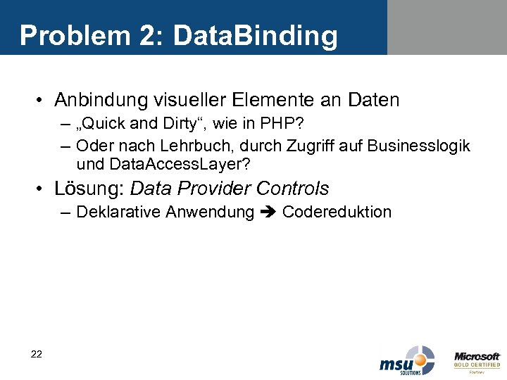 "Problem 2: Data. Binding • Anbindung visueller Elemente an Daten – ""Quick and Dirty"","