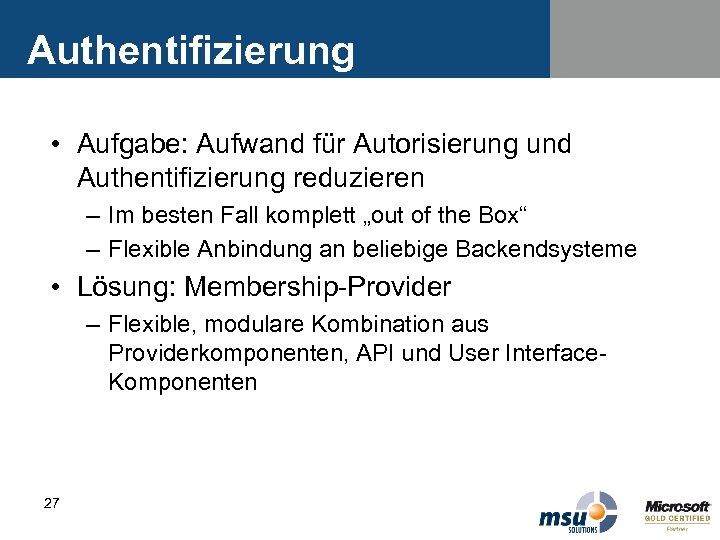 Authentifizierung • Aufgabe: Aufwand für Autorisierung und Authentifizierung reduzieren – Im besten Fall komplett