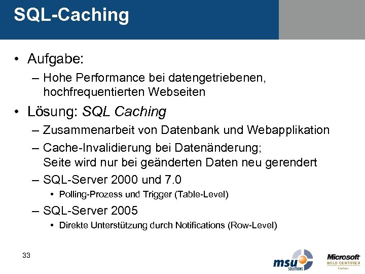 SQL-Caching • Aufgabe: – Hohe Performance bei datengetriebenen, hochfrequentierten Webseiten • Lösung: SQL Caching
