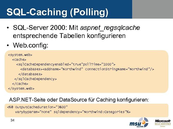 SQL-Caching (Polling) • SQL-Server 2000: Mit aspnet_regsqlcache entsprechende Tabellen konfigurieren • Web. config: <system.