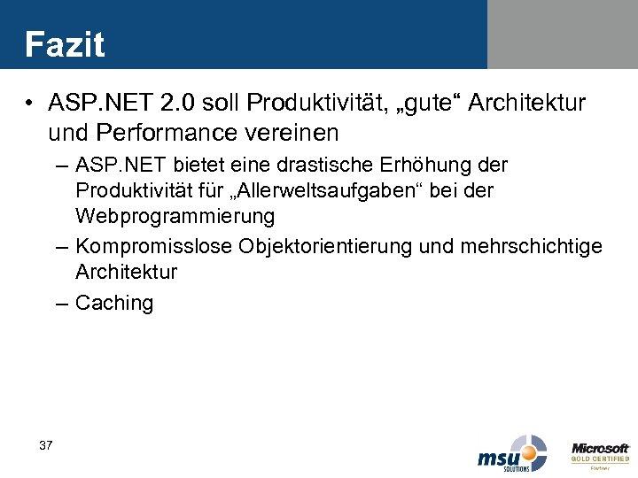 """Fazit • ASP. NET 2. 0 soll Produktivität, """"gute"""" Architektur und Performance vereinen –"""