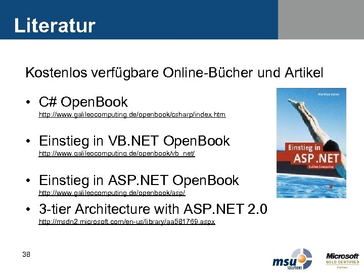 Literatur Kostenlos verfügbare Online-Bücher und Artikel • C# Open. Book http: //www. galileocomputing. de/openbook/csharp/index.