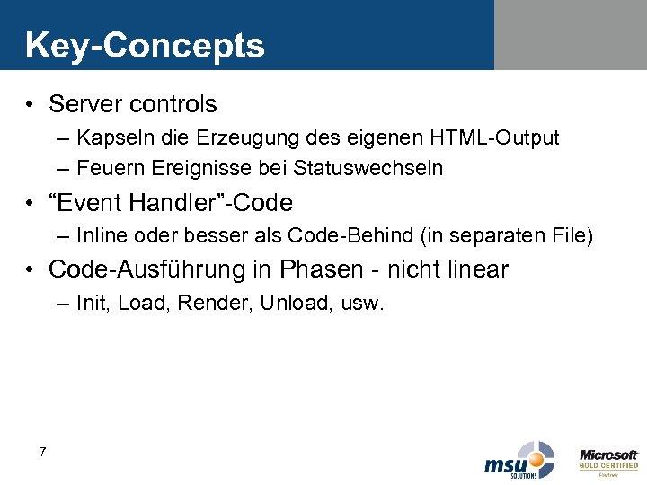 Key-Concepts • Server controls – Kapseln die Erzeugung des eigenen HTML-Output – Feuern Ereignisse