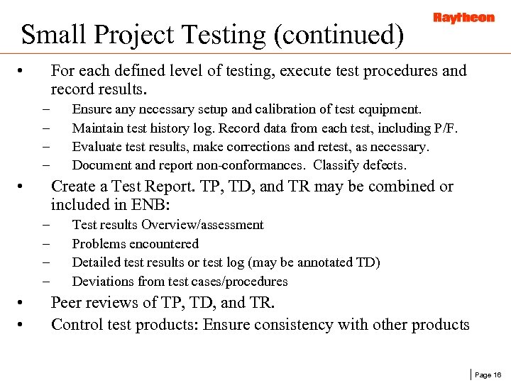 Small Project Testing (continued) • For each defined level of testing, execute test procedures
