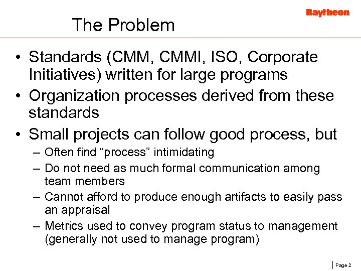 The Problem • Standards (CMM, CMMI, ISO, Corporate Initiatives) written for large programs •