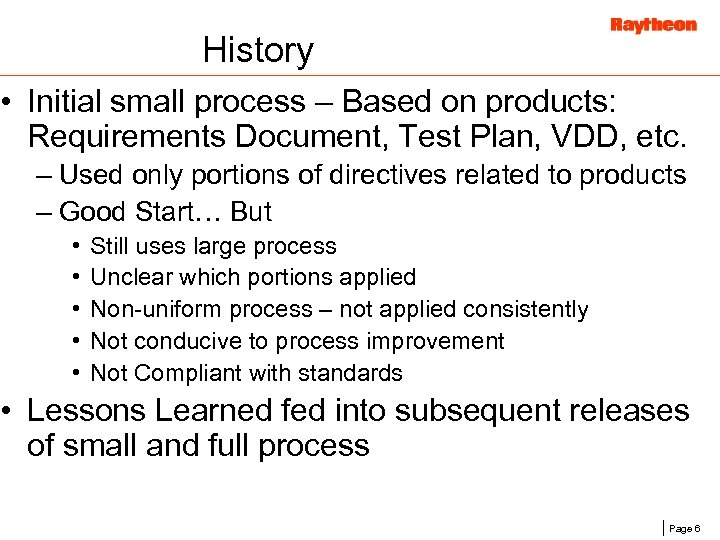 History • Initial small process – Based on products: Requirements Document, Test Plan, VDD,
