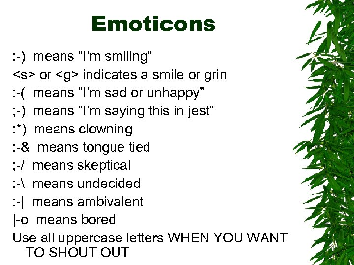 """Emoticons : -) means """"I'm smiling"""" <s> or <g> indicates a smile or grin"""