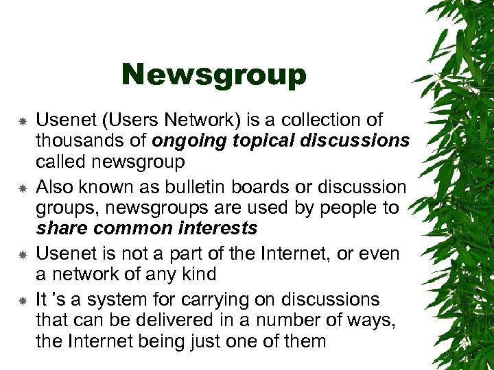 Newsgroup Usenet (Users Network) is a collection of thousands of ongoing topical discussions called