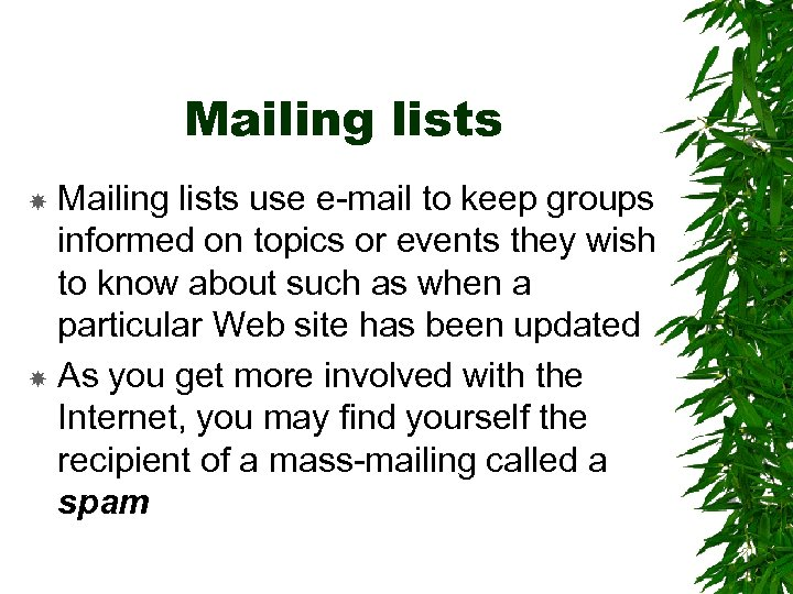 Mailing lists use e-mail to keep groups informed on topics or events they wish