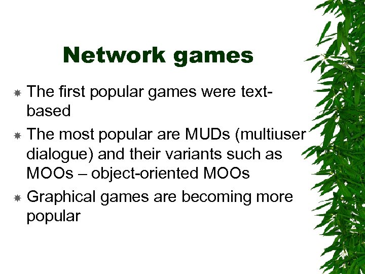 Network games The first popular games were textbased The most popular are MUDs (multiuser